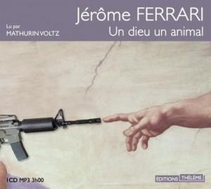 Nos dernières lectures (tome 4) - Page 37 Un-dieu-un-animal-jerome-ferrari-cd-mp3-300x269