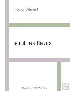 Nos dernières lectures (tome 4) - Page 37 Sauf-les-fleurs-nicolas-clement-232x300